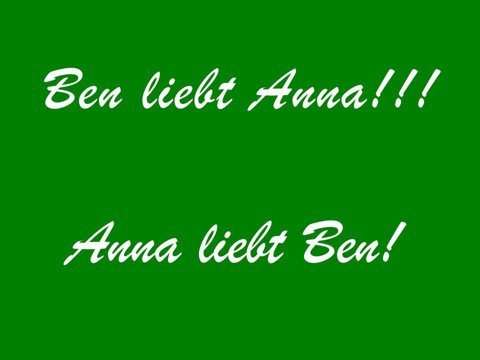 Ben liebt Anna!!! Anna liebt Ben!