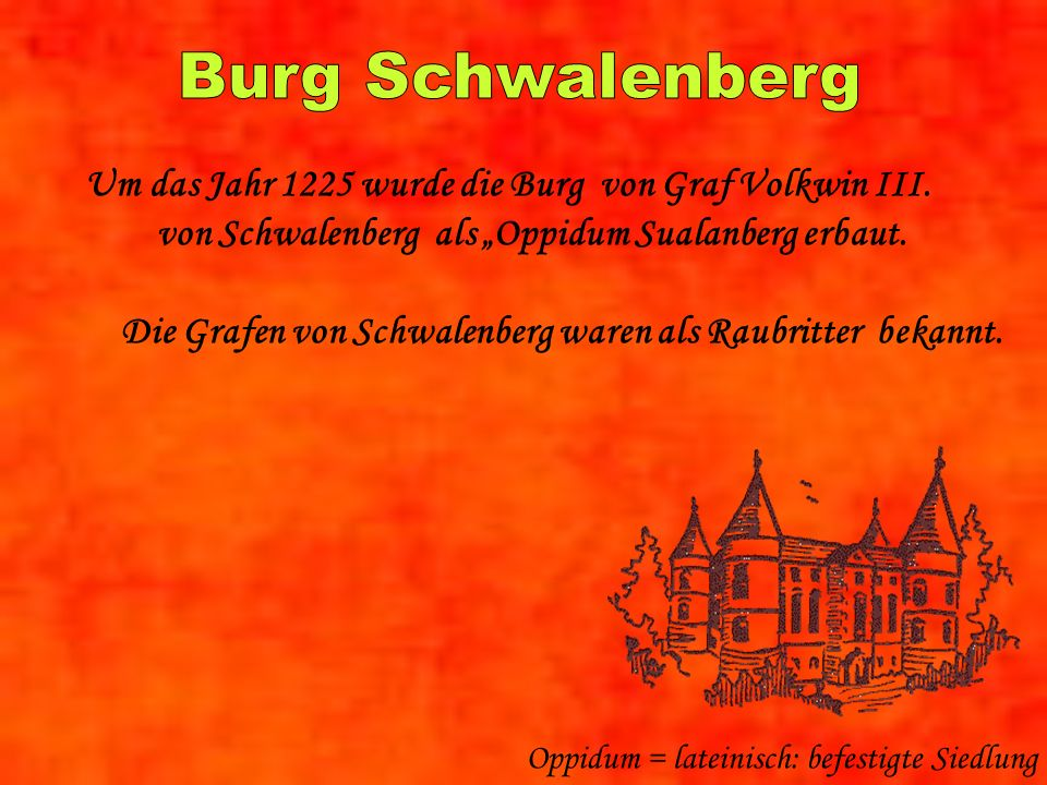 """Burg Schwalenberg Um das Jahr 1225 wurde die Burg von Graf Volkwin III. von Schwalenberg als """"Oppidum Sualanberg erbaut."""