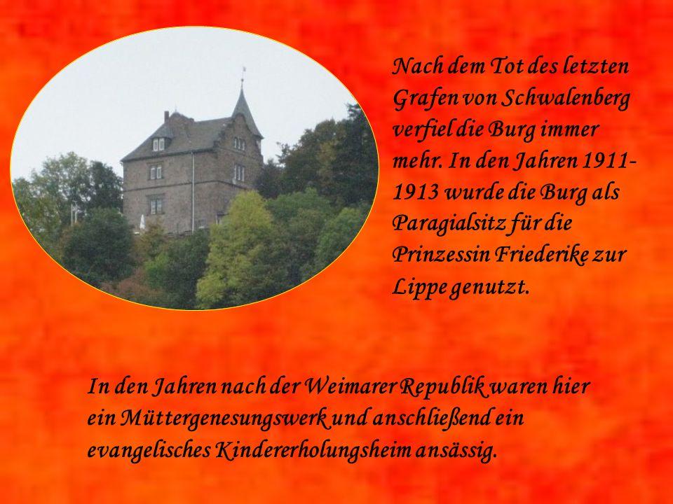 Nach dem Tot des letzten Grafen von Schwalenberg verfiel die Burg immer mehr. In den Jahren 1911-1913 wurde die Burg als Paragialsitz für die Prinzessin Friederike zur Lippe genutzt.