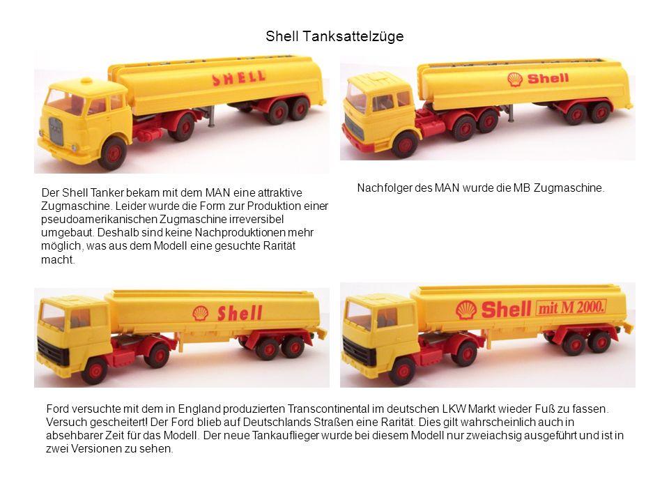 Shell Tanksattelzüge Nachfolger des MAN wurde die MB Zugmaschine.