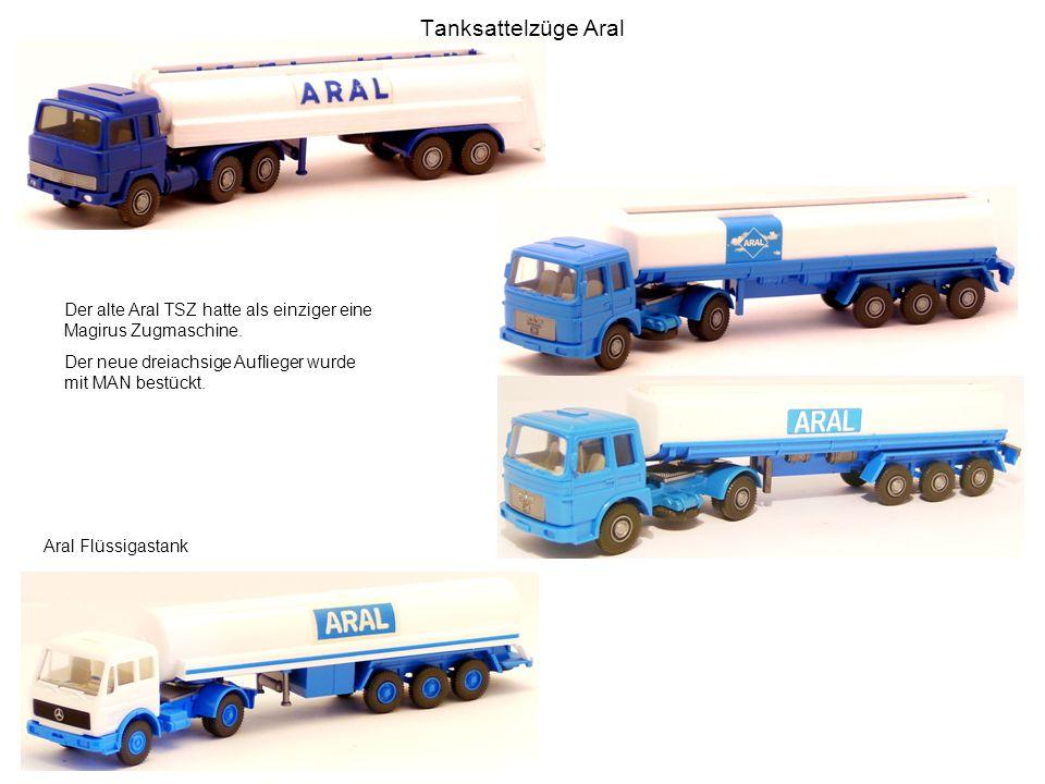 Tanksattelzüge Aral Der alte Aral TSZ hatte als einziger eine Magirus Zugmaschine. Der neue dreiachsige Auflieger wurde mit MAN bestückt.