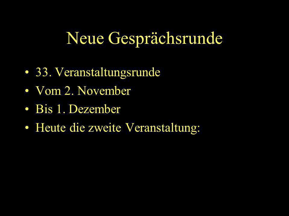 Neue Gesprächsrunde 33. Veranstaltungsrunde Vom 2. November