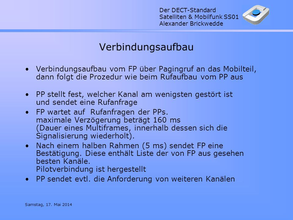 Verbindungsaufbau Verbindungsaufbau vom FP über Pagingruf an das Mobilteil, dann folgt die Prozedur wie beim Rufaufbau vom PP aus.