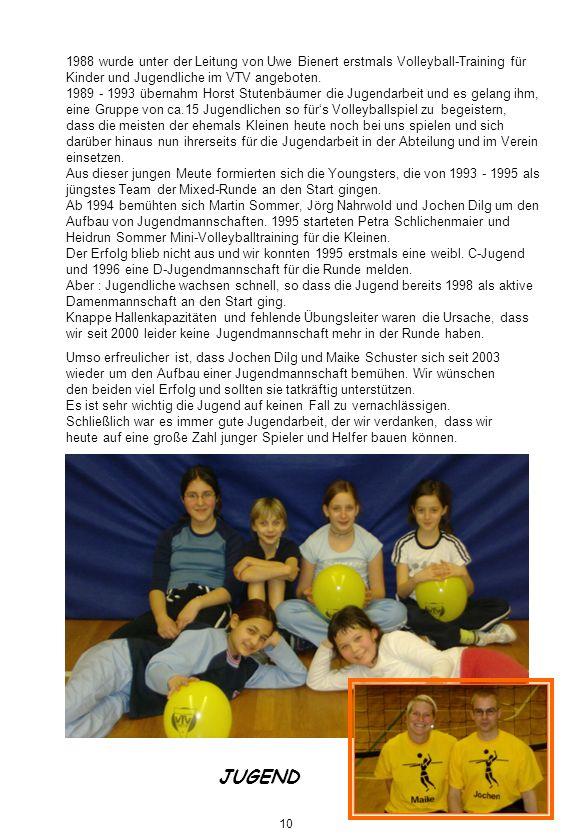 1988 wurde unter der Leitung von Uwe Bienert erstmals Volleyball-Training für Kinder und Jugendliche im VTV angeboten.