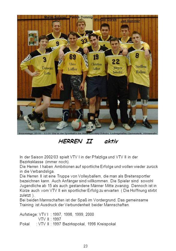 HERREN II aktiv In der Saison 2002/03 spielt VTV I in der Pfalzliga und VTV II in der Bezirksklasse (immer noch).