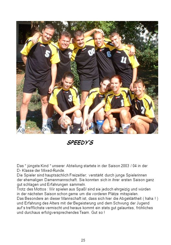 SPEEDY'S Das * jüngste Kind * unserer Abteilung startete in der Saison 2003 / 04 in der. D- Klasse der Mixed-Runde.