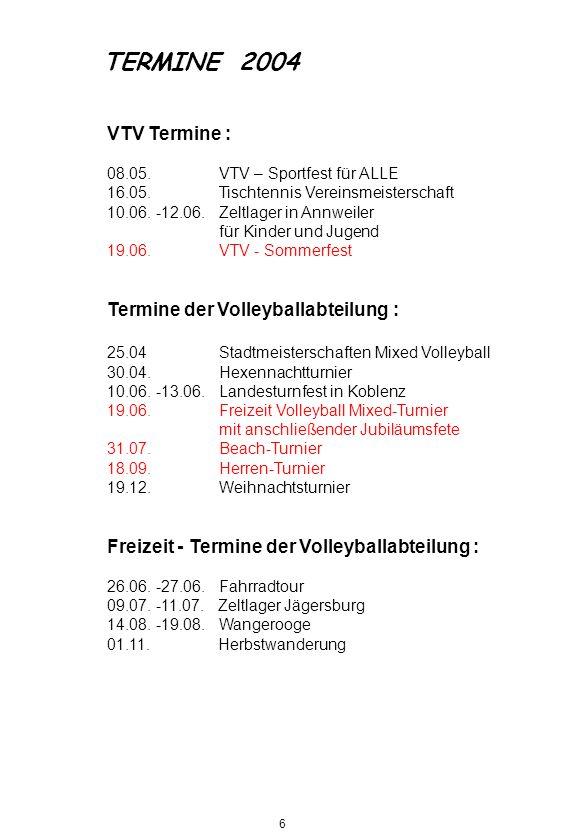 TERMINE 2004 VTV Termine : Termine der Volleyballabteilung :