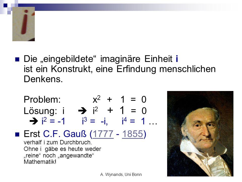 """Die """"eingebildete imaginäre Einheit i ist ein Konstrukt, eine Erfindung menschlichen Denkens. Problem: x2 + 1 = 0 Lösung: i  i2 + 1 = 0  i2 = -1 i3 = -i, i4 = 1 …"""