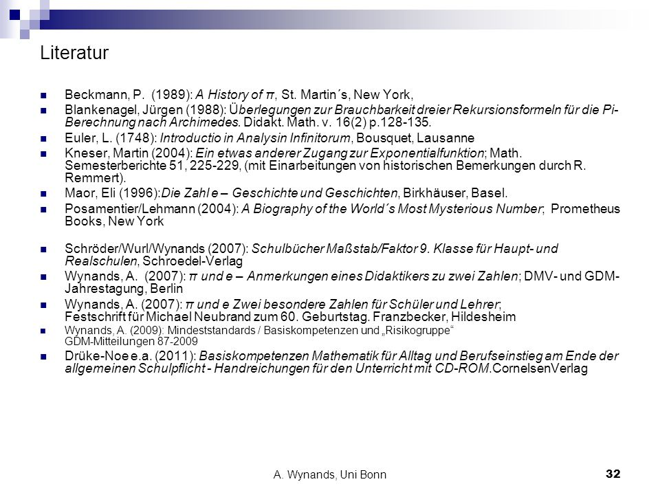Literatur Beckmann, P. (1989): A History of π, St. Martin´s, New York,