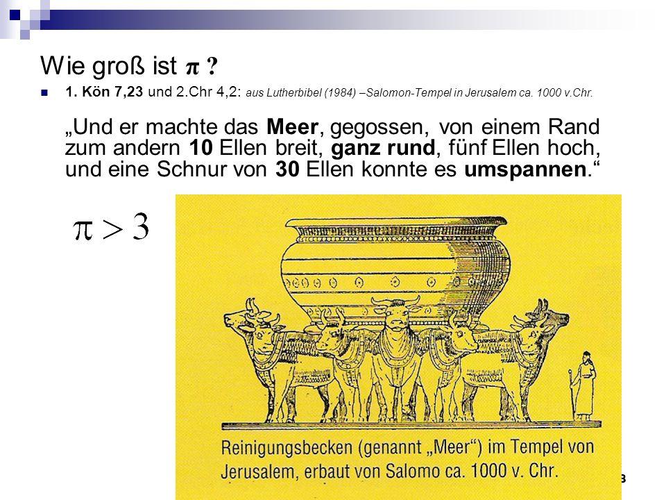 Wie groß ist π 1. Kön 7,23 und 2.Chr 4,2: aus Lutherbibel (1984) –Salomon-Tempel in Jerusalem ca. 1000 v.Chr.