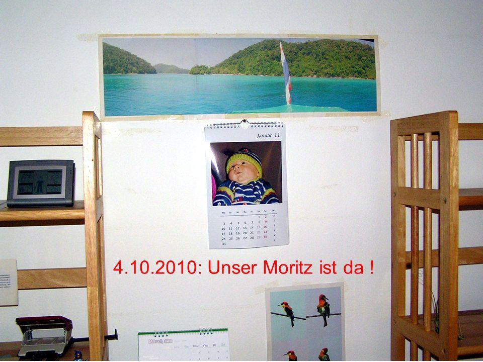 4.10.2010: Unser Moritz ist da !