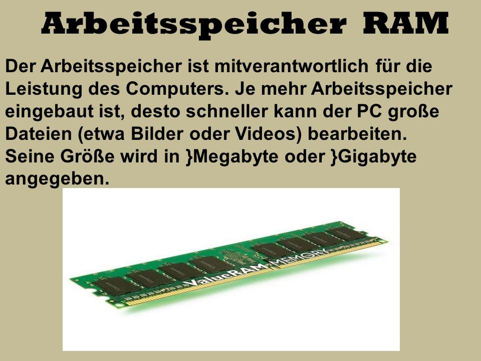 Arbeitsspeicher RAM Der Arbeitsspeicher ist mitverantwortlich für die