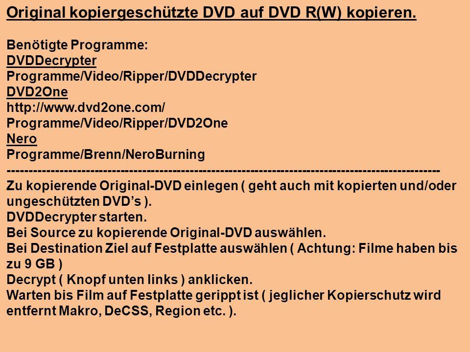 Original kopiergeschützte DVD auf DVD R(W) kopieren.