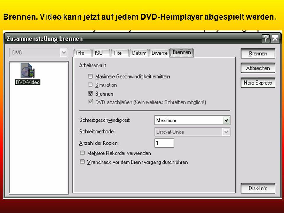 Brennen. Video kann jetzt auf jedem DVD-Heimplayer abgespielt werden.