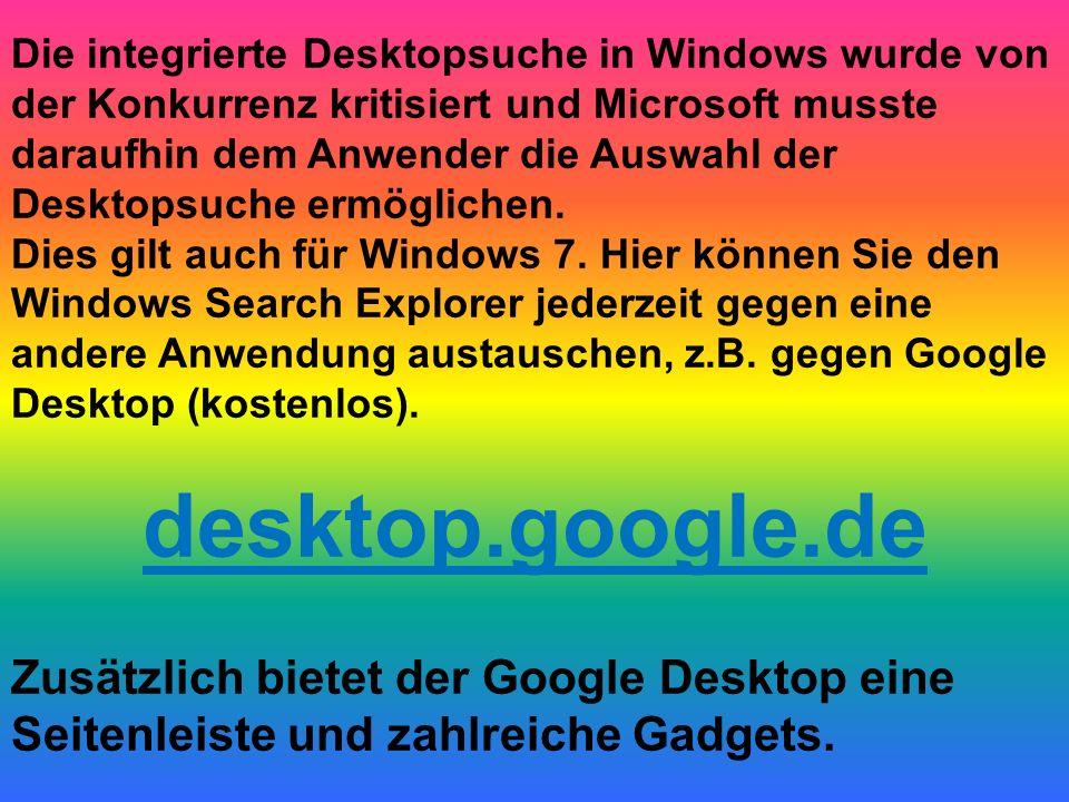 Die integrierte Desktopsuche in Windows wurde von der Konkurrenz kritisiert und Microsoft musste daraufhin dem Anwender die Auswahl der Desktopsuche ermöglichen.