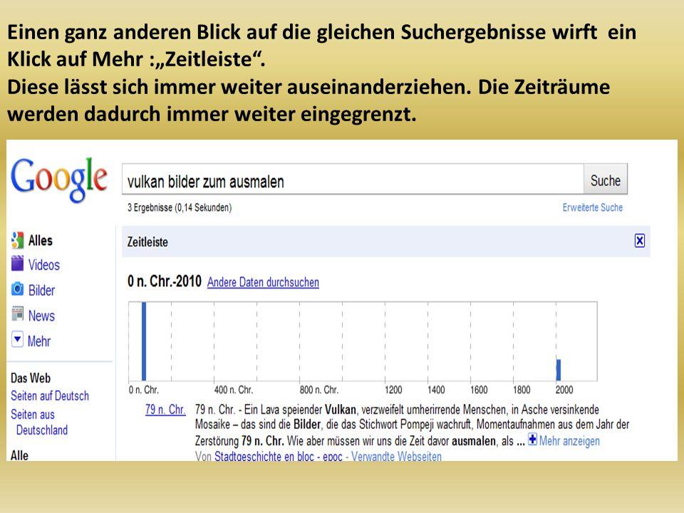 """Einen ganz anderen Blick auf die gleichen Suchergebnisse wirft ein Klick auf Mehr :""""Zeitleiste ."""