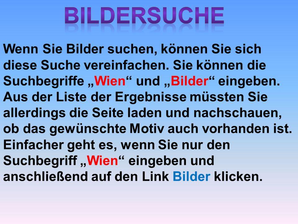 """Bildersuche Wenn Sie Bilder suchen, können Sie sich diese Suche vereinfachen. Sie können die Suchbegriffe """"Wien und """"Bilder eingeben."""
