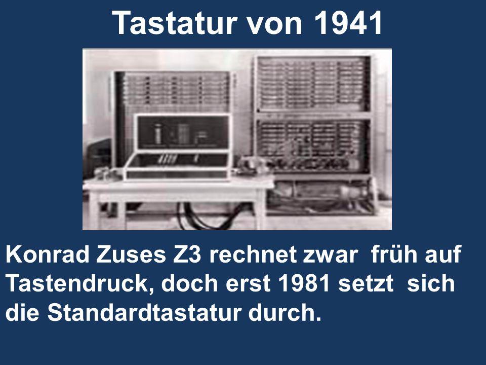 Tastatur von 1941 Konrad Zuses Z3 rechnet zwar früh auf Tastendruck, doch erst 1981 setzt sich die Standardtastatur durch.