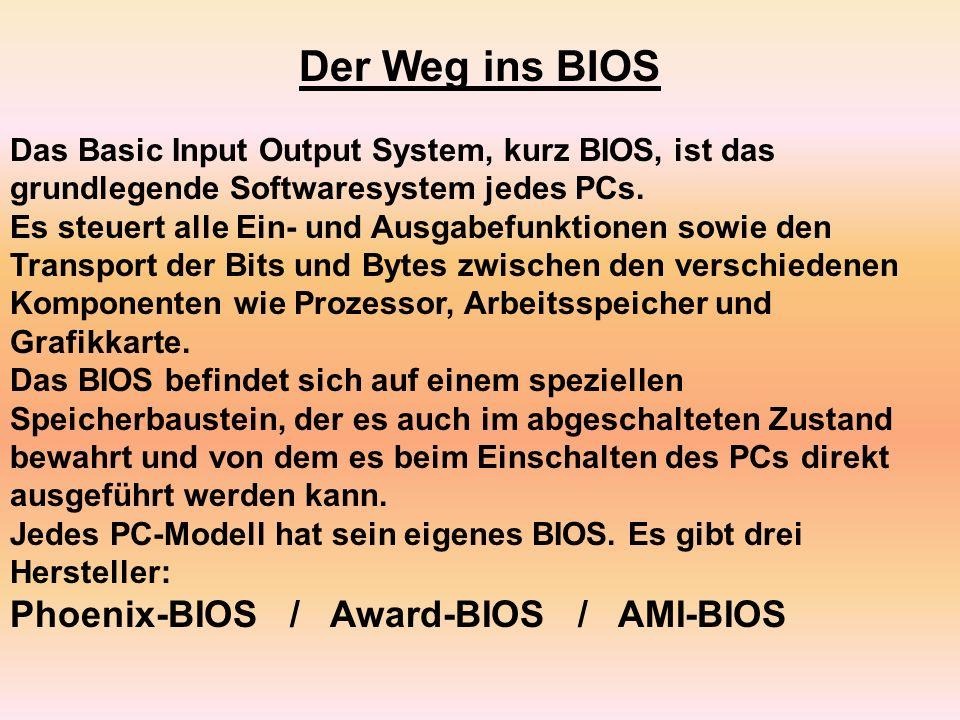 Der Weg ins BIOS Phoenix-BIOS / Award-BIOS / AMI-BIOS