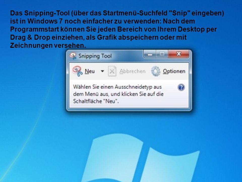 Das Snipping-Tool (über das Startmenü-Suchfeld Snip eingeben) ist in Windows 7 noch einfacher zu verwenden: Nach dem Programmstart können Sie jeden Bereich von Ihrem Desktop per Drag & Drop einziehen, als Grafik abspeichern oder mit Zeichnungen versehen.