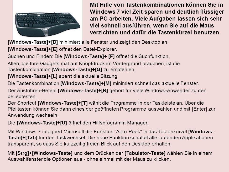 Mit Hilfe von Tastenkombinationen können Sie in Windows 7 viel Zeit sparen und deutlich flüssiger am PC arbeiten. Viele Aufgaben lassen sich sehr viel schnell ausführen, wenn Sie auf die Maus verzichten und dafür die Tastenkürzel benutzen.