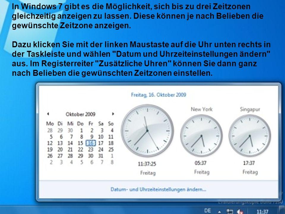 In Windows 7 gibt es die Möglichkeit, sich bis zu drei Zeitzonen gleichzeitig anzeigen zu lassen.
