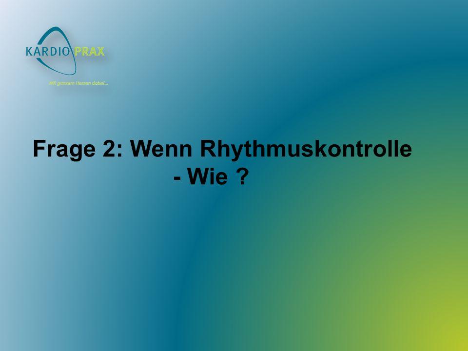 Frage 2: Wenn Rhythmuskontrolle - Wie
