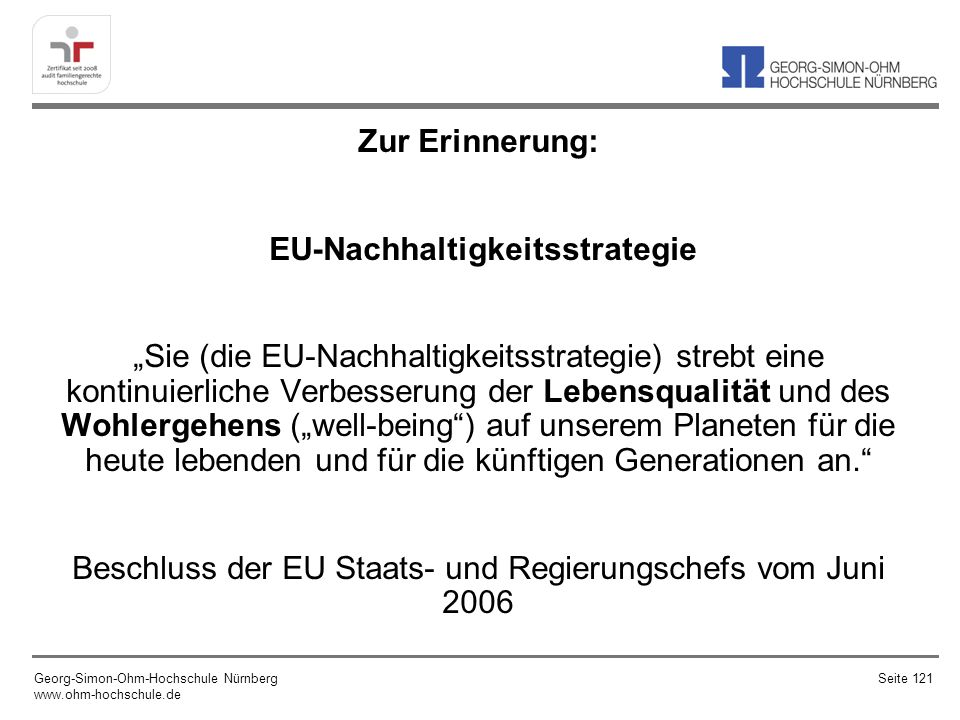 """Zur Erinnerung: EU-Nachhaltigkeitsstrategie """"Sie (die EU-Nachhaltigkeitsstrategie) strebt eine kontinuierliche Verbesserung der Lebensqualität und des Wohlergehens (""""well-being ) auf unserem Planeten für die heute lebenden und für die künftigen Generationen an. Beschluss der EU Staats- und Regierungschefs vom Juni 2006"""