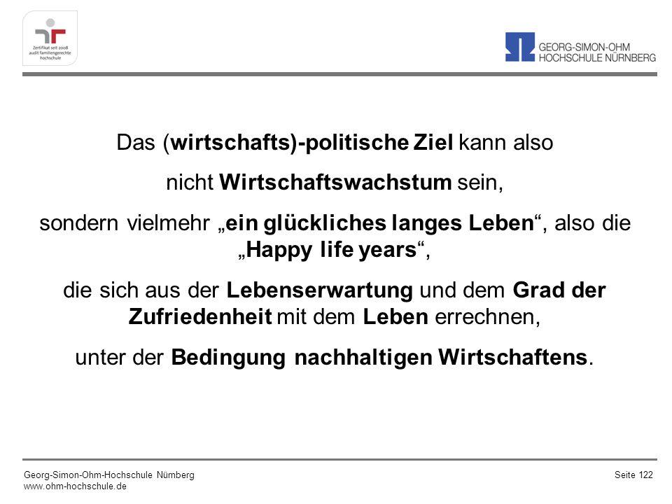 """Das (wirtschafts)-politische Ziel kann also nicht Wirtschaftswachstum sein, sondern vielmehr """"ein glückliches langes Leben , also die """"Happy life years , die sich aus der Lebenserwartung und dem Grad der Zufriedenheit mit dem Leben errechnen, unter der Bedingung nachhaltigen Wirtschaftens."""