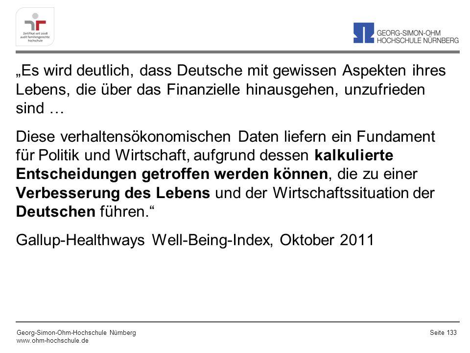 """""""Es wird deutlich, dass Deutsche mit gewissen Aspekten ihres Lebens, die über das Finanzielle hinausgehen, unzufrieden sind … Diese verhaltensökonomischen Daten liefern ein Fundament für Politik und Wirtschaft, aufgrund dessen kalkulierte Entscheidungen getroffen werden können, die zu einer Verbesserung des Lebens und der Wirtschaftssituation der Deutschen führen. Gallup-Healthways Well-Being-Index, Oktober 2011"""