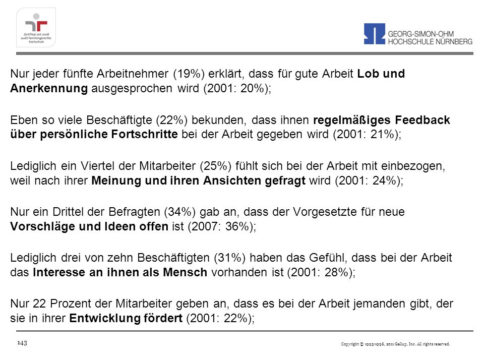 Nur jeder fünfte Arbeitnehmer (19%) erklärt, dass für gute Arbeit Lob und Anerkennung ausgesprochen wird (2001: 20%);