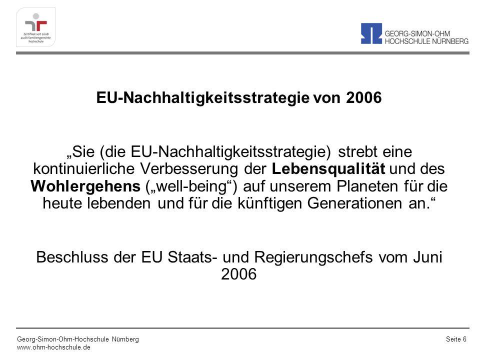 """EU-Nachhaltigkeitsstrategie von 2006 """"Sie (die EU-Nachhaltigkeitsstrategie) strebt eine kontinuierliche Verbesserung der Lebensqualität und des Wohlergehens (""""well-being ) auf unserem Planeten für die heute lebenden und für die künftigen Generationen an. Beschluss der EU Staats- und Regierungschefs vom Juni 2006"""