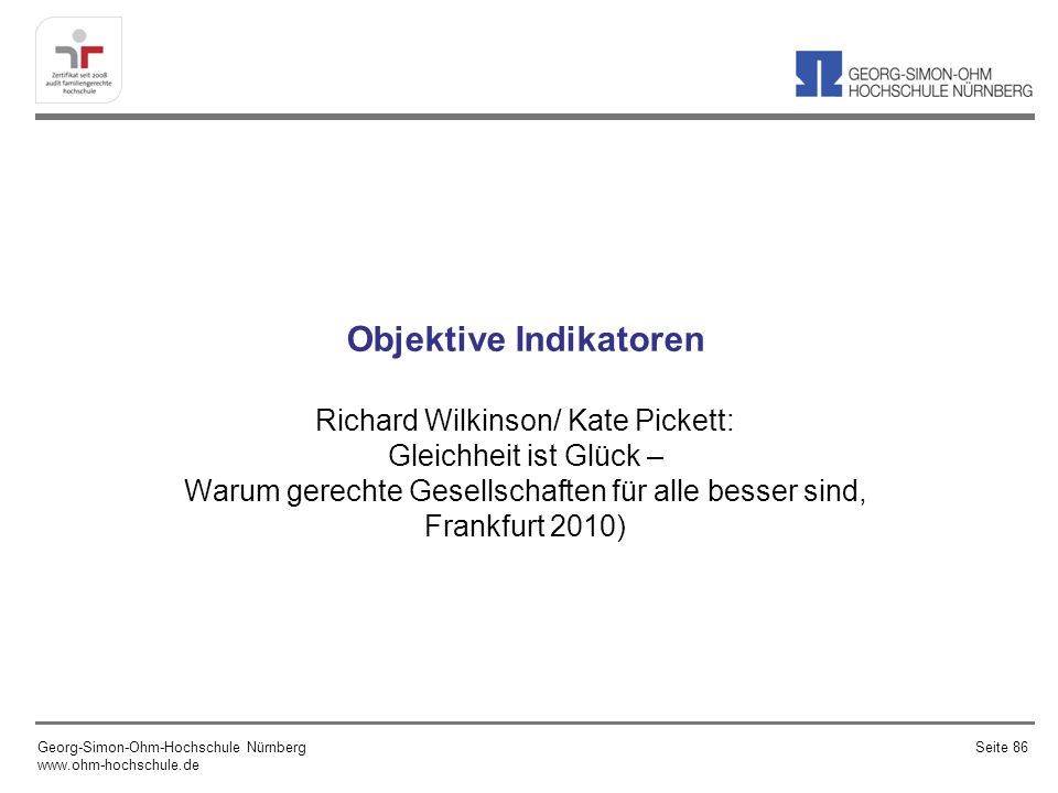 Objektive Indikatoren Richard Wilkinson/ Kate Pickett: Gleichheit ist Glück – Warum gerechte Gesellschaften für alle besser sind, Frankfurt 2010)
