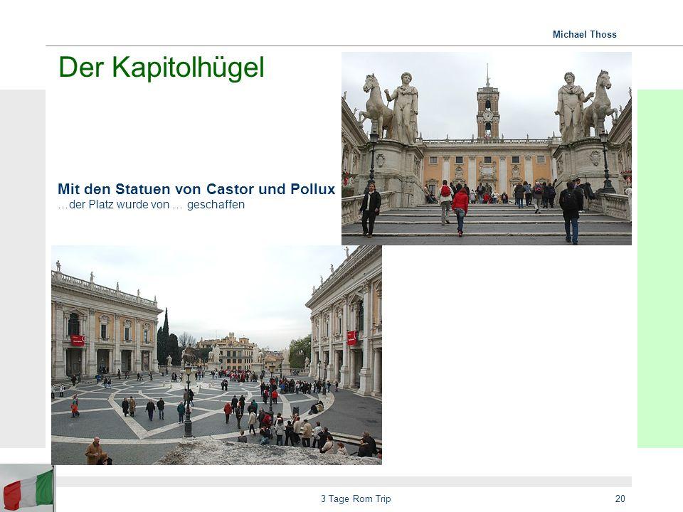 Der Kapitolhügel Mit den Statuen von Castor und Pollux …der Platz wurde von … geschaffen.