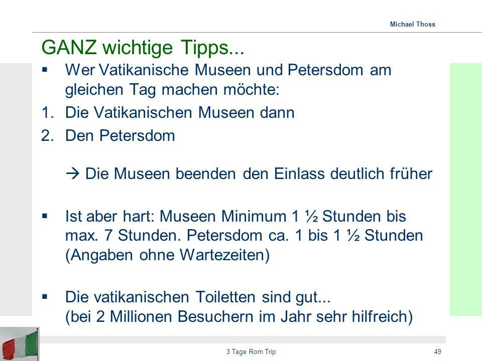 GANZ wichtige Tipps... Wer Vatikanische Museen und Petersdom am gleichen Tag machen möchte: Die Vatikanischen Museen dann.