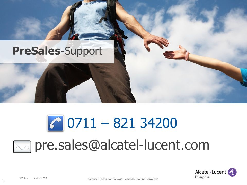 PreSales-Support 0711 – 821 34200 pre.sales@alcatel-lucent.com 3