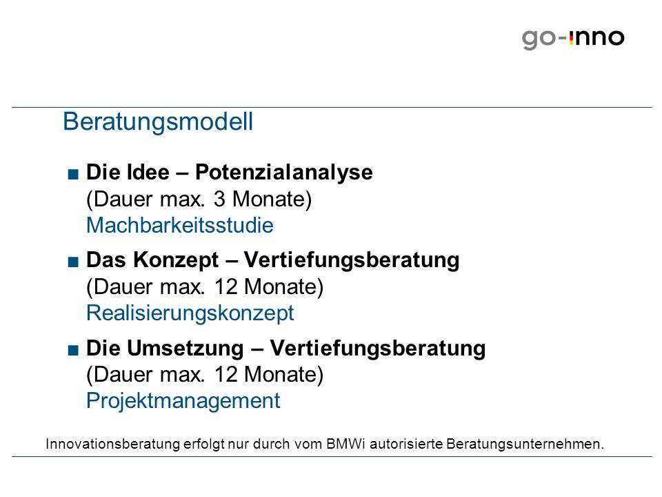 Beratungsmodell Die Idee – Potenzialanalyse (Dauer max. 3 Monate) Machbarkeitsstudie.