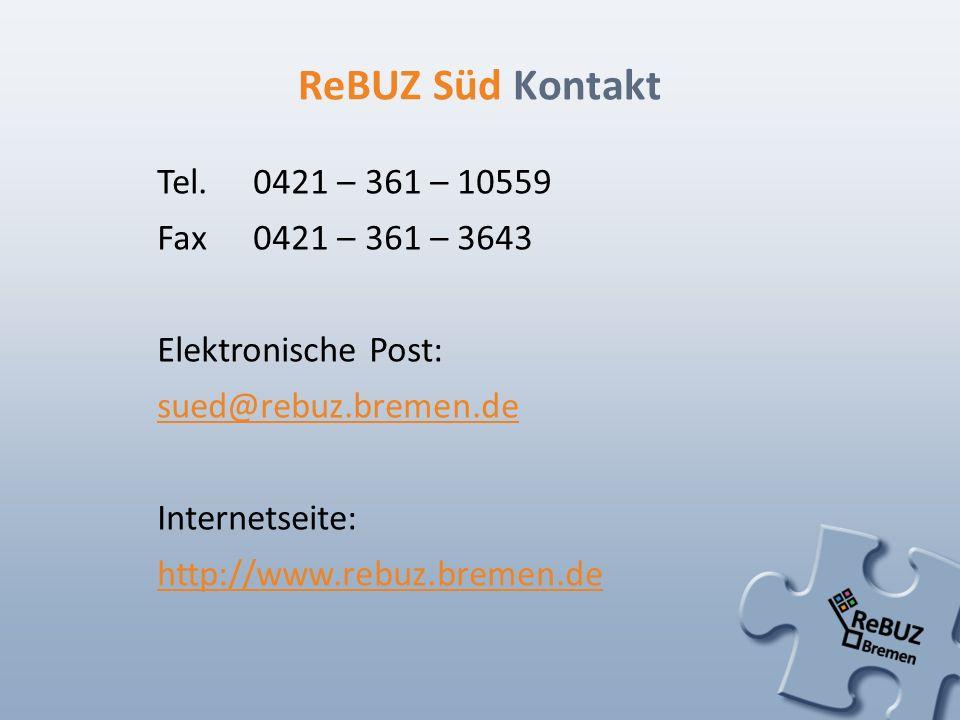 ReBUZ Süd Kontakt Tel. 0421 – 361 – 10559 Fax 0421 – 361 – 3643