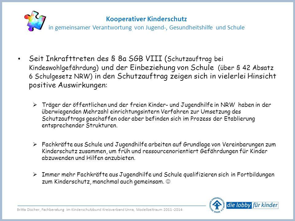 Seit Inkrafttreten des § 8a SGB VIII (Schutzauftrag bei Kindeswohlgefährdung) und der Einbeziehung von Schule (über § 42 Absatz 6 Schulgesetz NRW) in den Schutzauftrag zeigen sich in vielerlei Hinsicht positive Auswirkungen: