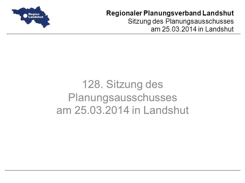 128. Sitzung des Planungsausschusses am 25.03.2014 in Landshut