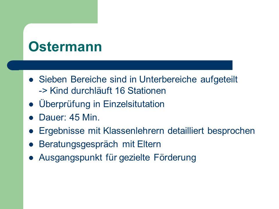 Ostermann Sieben Bereiche sind in Unterbereiche aufgeteilt -> Kind durchläuft 16 Stationen. Überprüfung in Einzelsitutation.