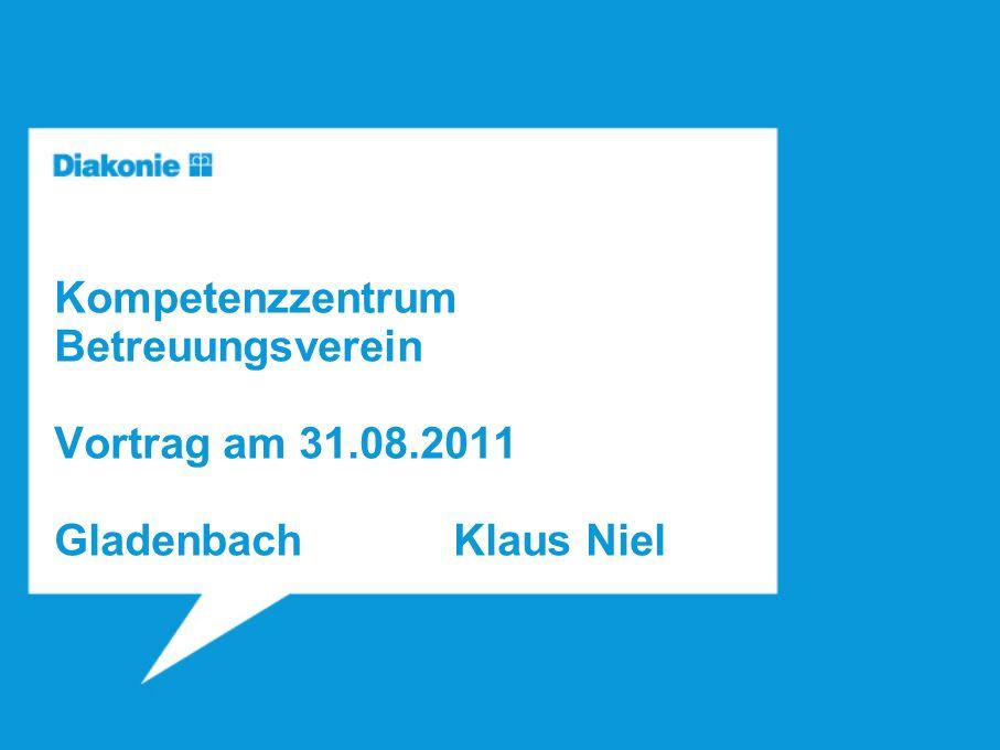 Kompetenzzentrum Betreuungsverein Vortrag am 31. 08. 2011 Gladenbach