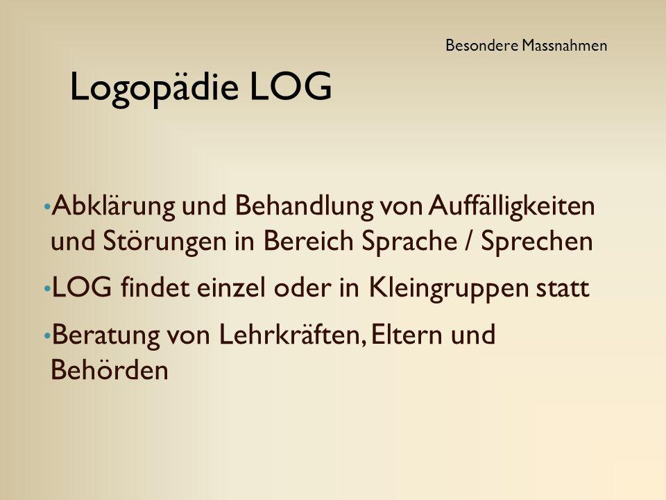 Besondere Massnahmen Logopädie LOG. Abklärung und Behandlung von Auffälligkeiten und Störungen in Bereich Sprache / Sprechen.