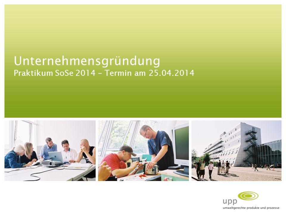 Unternehmensgründung Praktikum SoSe 2014 – Termin am 25.04.2014