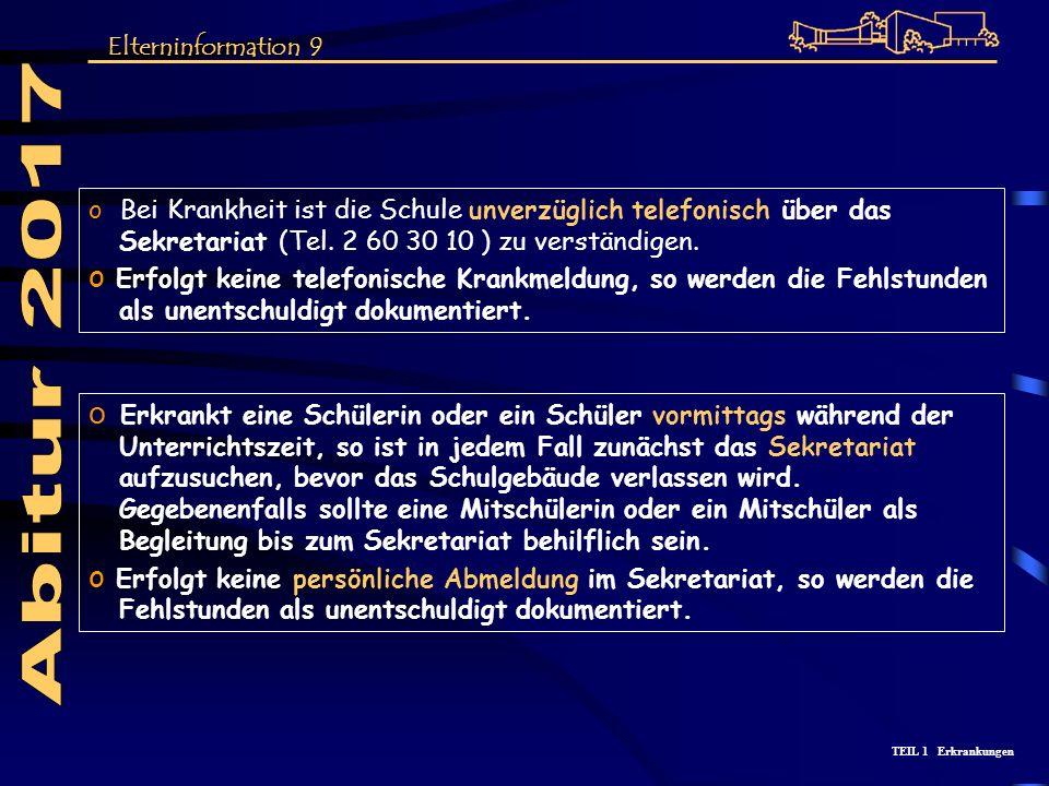Abitur 2017 Elterninformation 9. Bei Krankheit ist die Schule unverzüglich telefonisch über das Sekretariat (Tel. 2 60 30 10 ) zu verständigen.