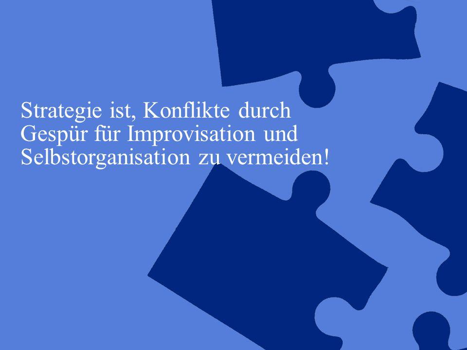 Strategie ist, Konflikte durch Gespür für Improvisation und Selbstorganisation zu vermeiden!