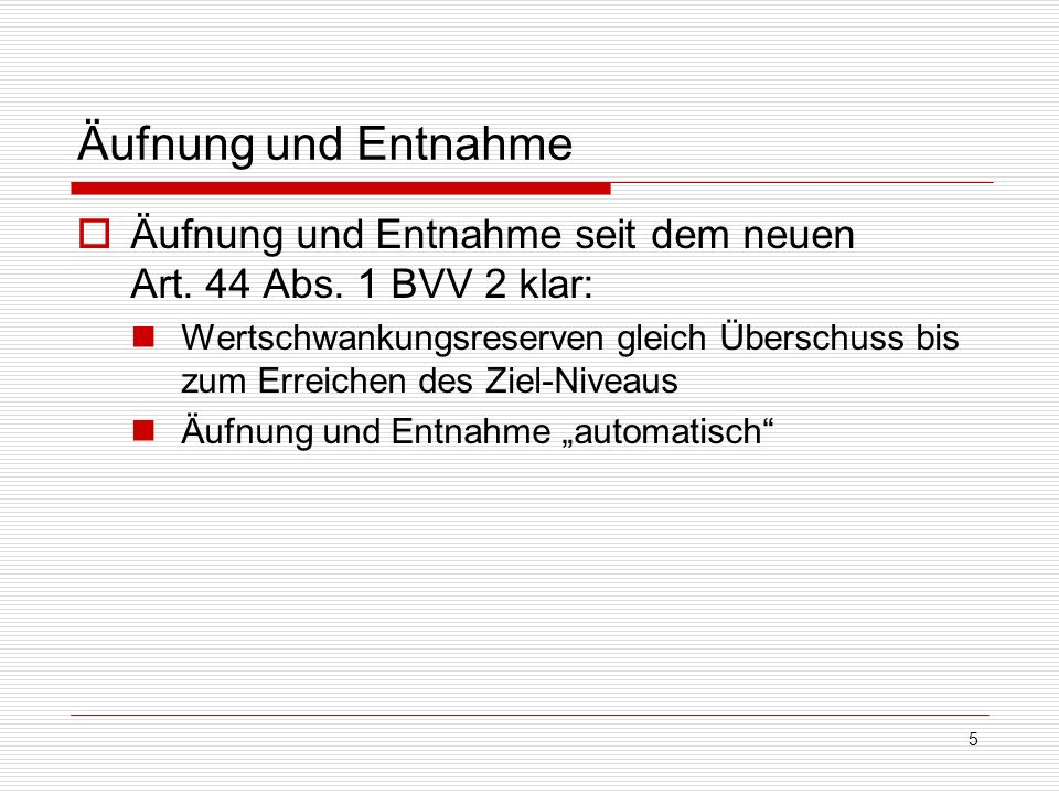 Äufnung und Entnahme Äufnung und Entnahme seit dem neuen Art. 44 Abs. 1 BVV 2 klar: