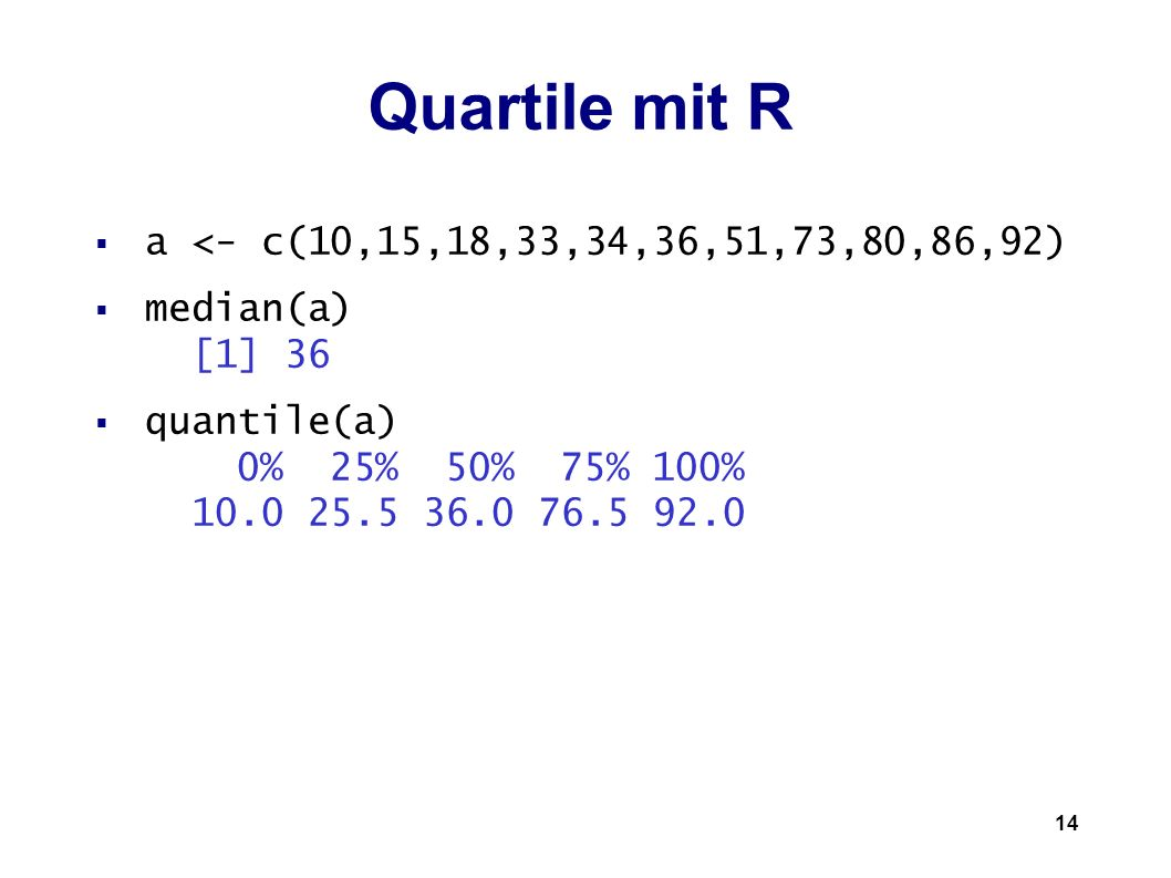 Quartile mit R a <- c(10,15,18,33,34,36,51,73,80,86,92)
