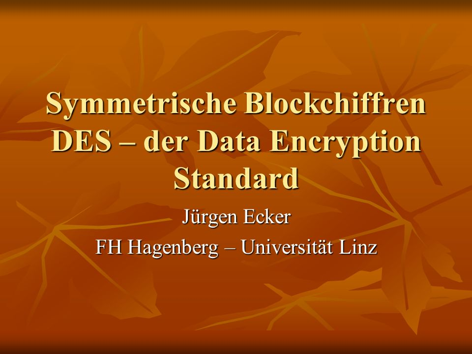 Symmetrische Blockchiffren DES – der Data Encryption Standard