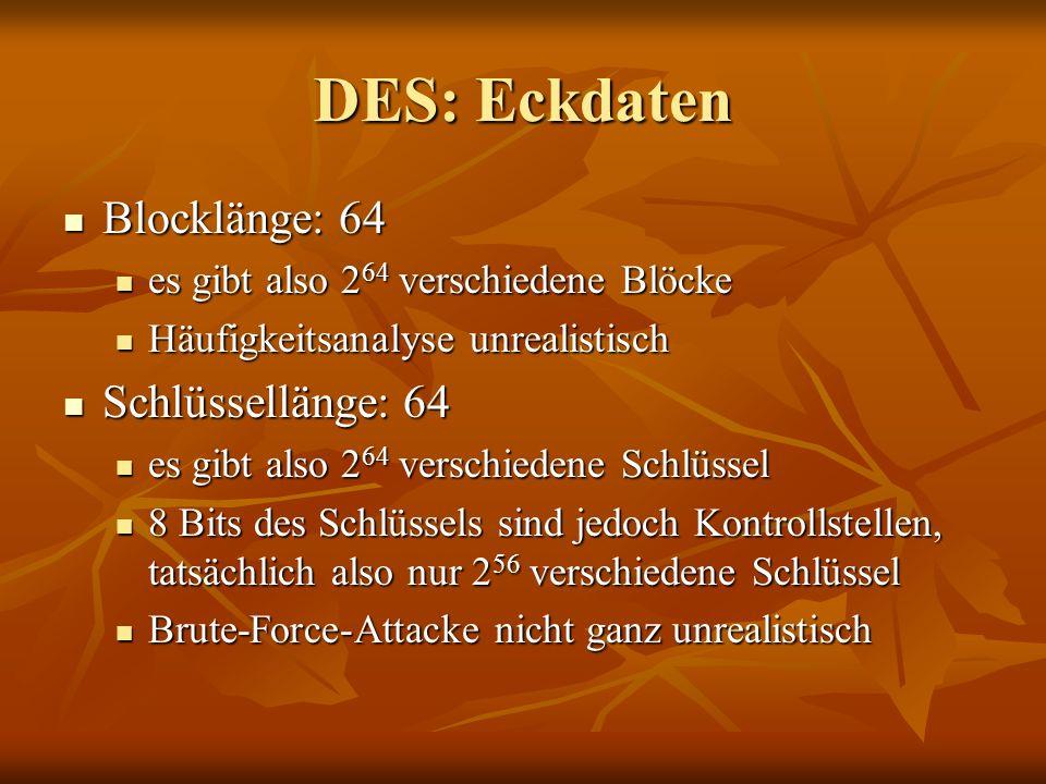 DES: Eckdaten Blocklänge: 64 Schlüssellänge: 64